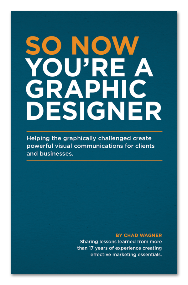 So Now You're A Graphic Designer Book, By Chad Wagner